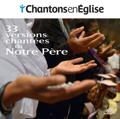 chantons en eglise 33 versions chantees du notre pere collectif